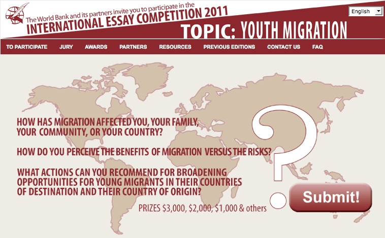 world bank migration essay competition World bank international essay competition 2011 topic: youth migration the 2011 competition on youth migration was launched on january 17, 2011 young people around the world were invited to submit essays and videos responding to the following questions: the 2011 competition.