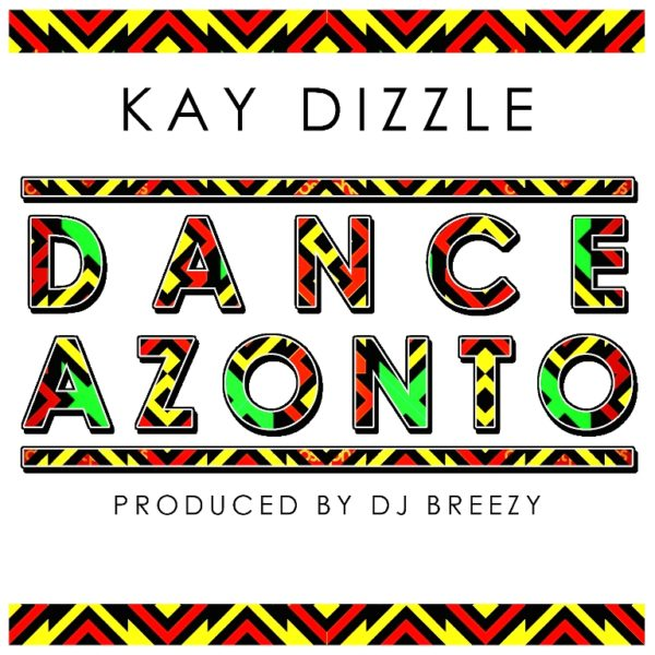 Kay Dizzle - Dance Azonto [Prod by DJ Breezy]
