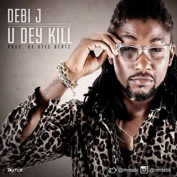 Debi J - U Dey Kill - October 2013 - BellaNaija