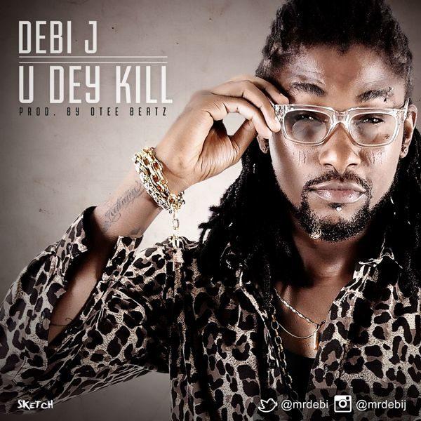 Debi J - U Dey Kill - October 2013 - BellaNaija