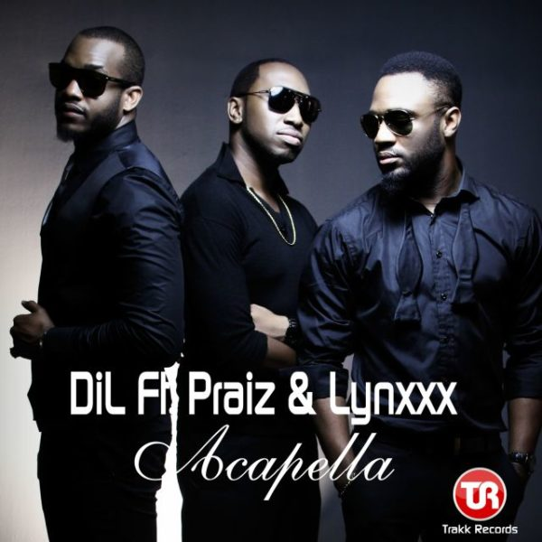 DiL Feat. Praiz & Lynxxx - Acapella - January 2014 - BellaNaija