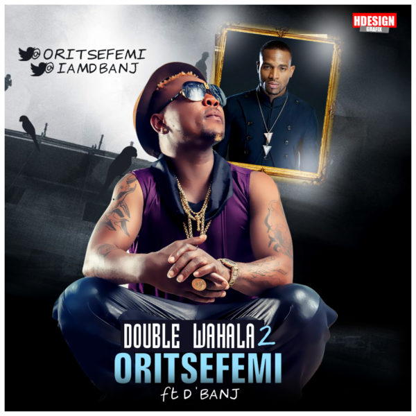 Oritse Femi Feat. D'banj - Double Wahala - May 2014 - BellaNaija.com 01