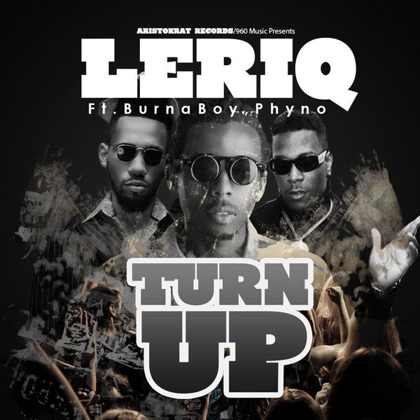 LeriQ Feat. Burna Boy & Phyno - Turn-Up - Art - BellaNaija - June - 2014