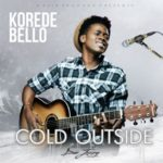 New Music - Korede Bello - Cold Outside - BN Music - BellaNaija.com 01