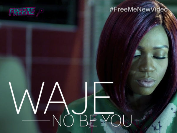 WAJE No Be You Video BellaNaija