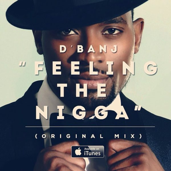 D'banj Feeling the N