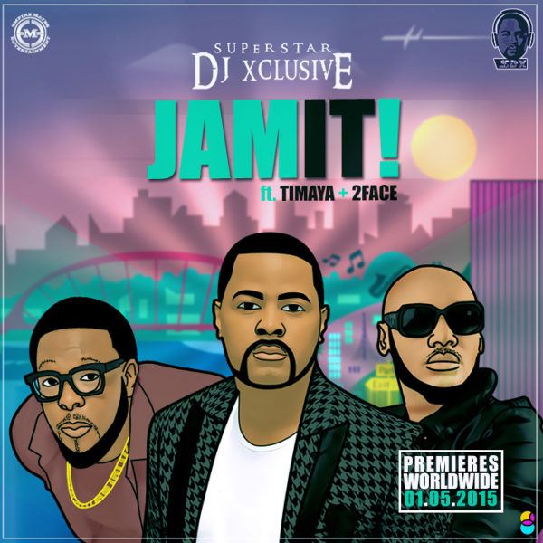DJ Xclusive feat. 2face Idibia & Timaya - Jam It - BellaNaija - May - 2015