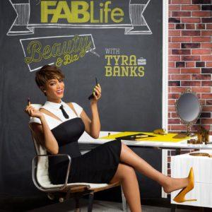 Tyra Banks FAB Life