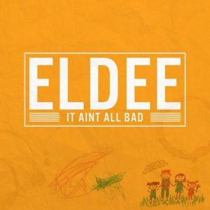 Eldee It Aint All Bad