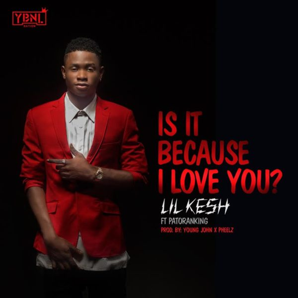 Lil-Kesh-Patoranking-Is-It-Because-I-Love-You