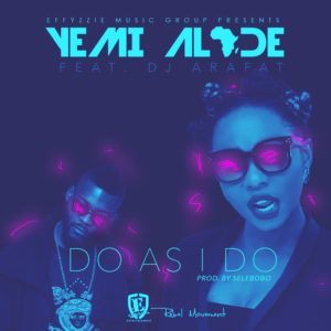 Yemi Alade - Do As I Do ft. DJ Arafat (ART)