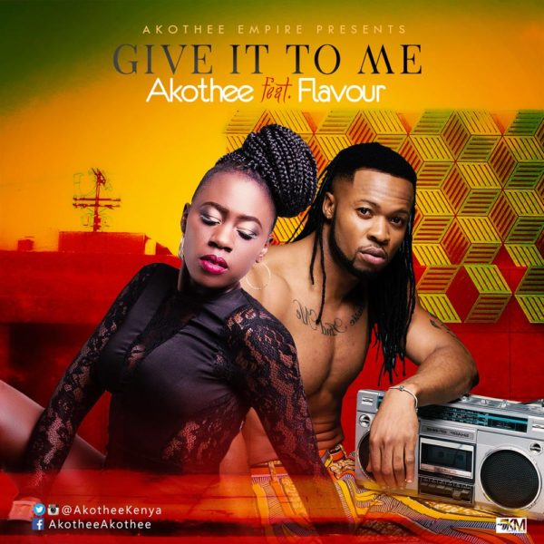 """Flavor collaborates with Kenyan Singer Akothee for her New Single tittled """"give It To Me"""""""