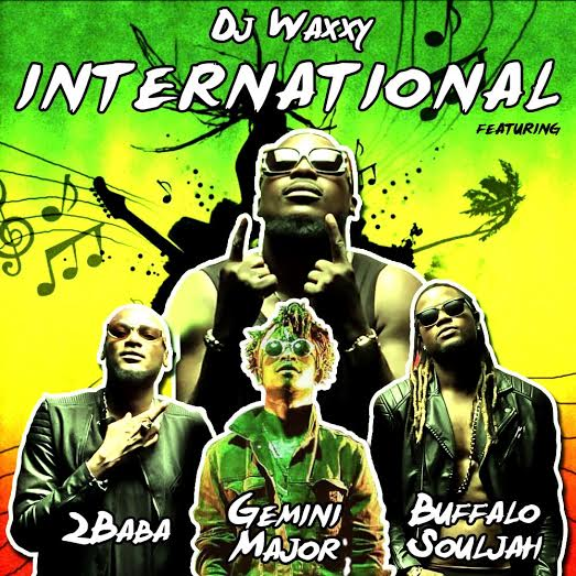 Dj Waxxy - International ft 2baba, Buffalo Souljah, Gemini Major