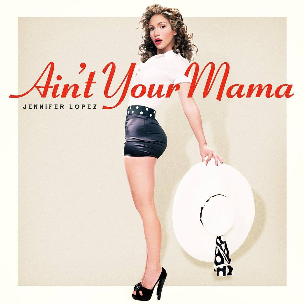 Aint Your Mama - Jennifer Lopez