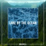 Lake by the Ocean - Maxwell