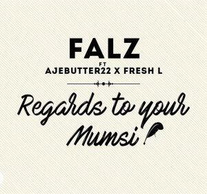 Falz-Ft-Ajebutter22-Fresh-L-Regards-To-Your-Mumsi
