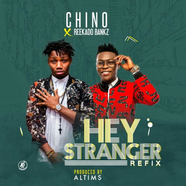 Pidgin English Rapper, Chino does a Refix of Reekado Banks' 'Hey Stranger' | Listen & Download on BN