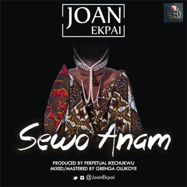 New Music: Joan Ekpai – Sewo Anam