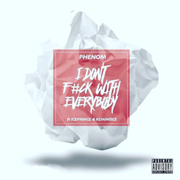New Music: Phenom feat. Ice Prince & Reminisce – I Don't F*** With Everybody