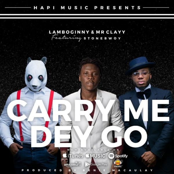 [Music] Lamboginny & Mr. Clayy feat. Stonebwoy – Carry Me Dey Go