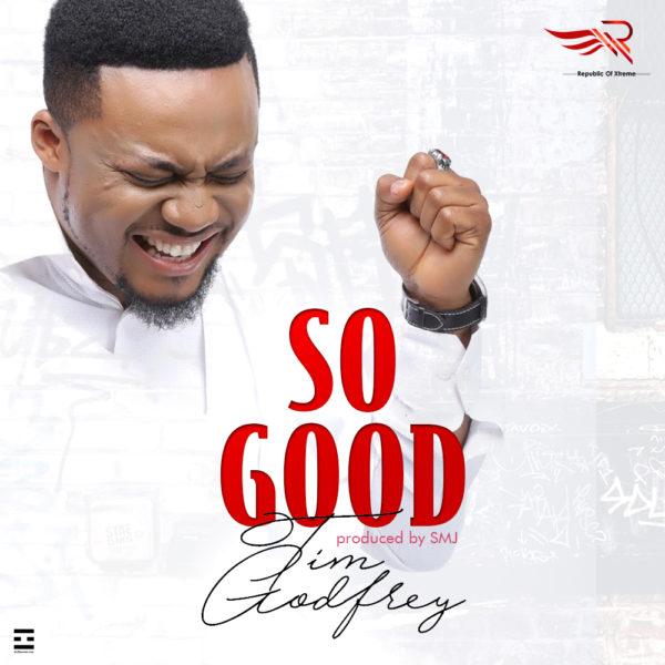 New Music: Tim Godfrey - So Good