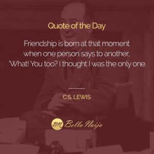 todays quote of the day is from british novelist and academic cs lewis friendship is born at the moment when one person says to