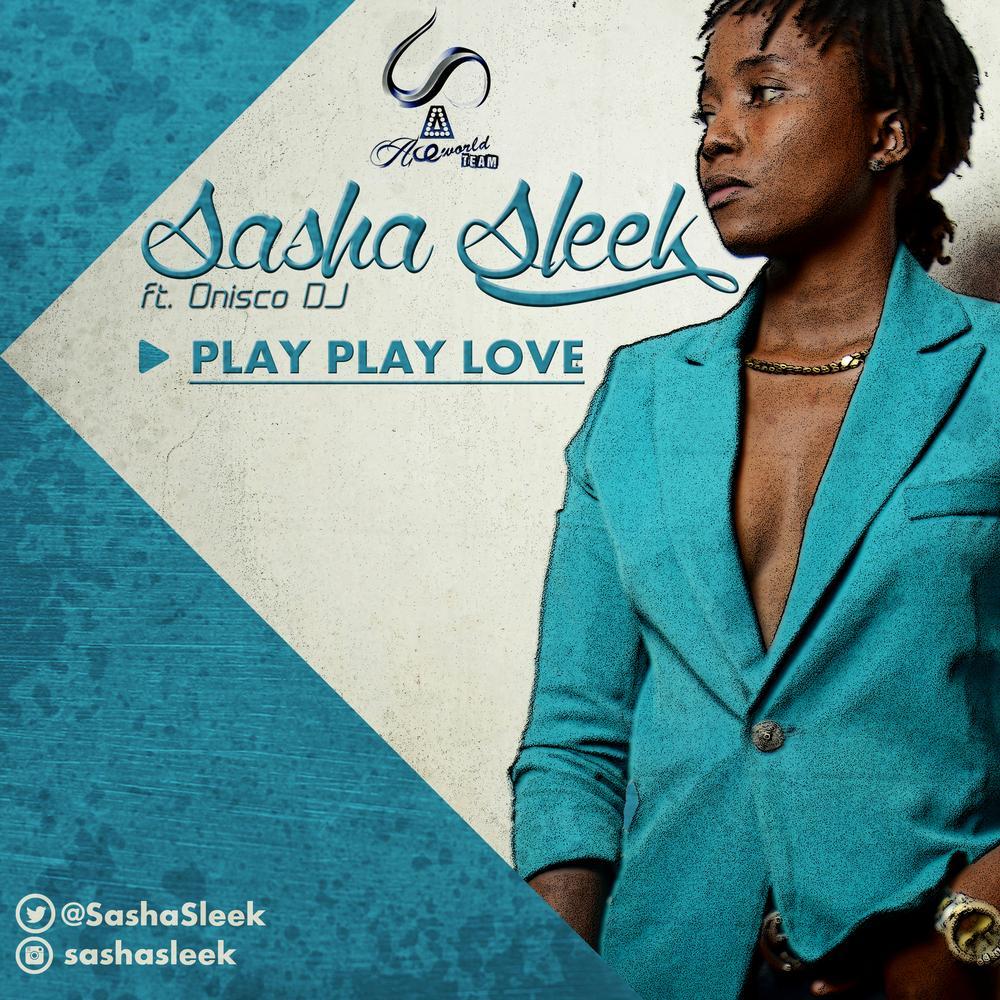 New Music: Sasha Sleek feat. Onisco DJ – Play Play Love