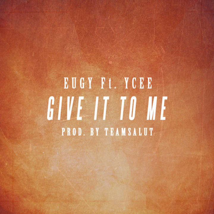 "Ghanaian Music Star Eugy teams up with YCee for ""Give It To Me"" 