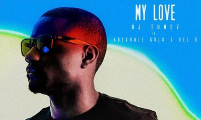 BellaNaija - New Music: DJ Tunez feat. Adekunle Gold & Del B - My Love