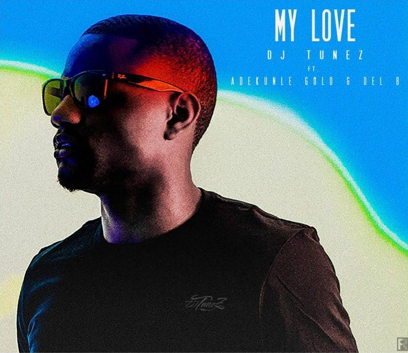 BellaNaija - New Music: DJ Tunez feat. Adekunle Gold & Del B - My Love