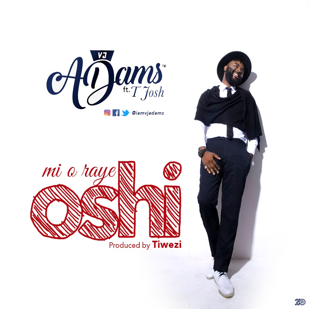 BellaNaija - New Music: VJ Adams feat. T-Josh - Mi O Raye Oshi