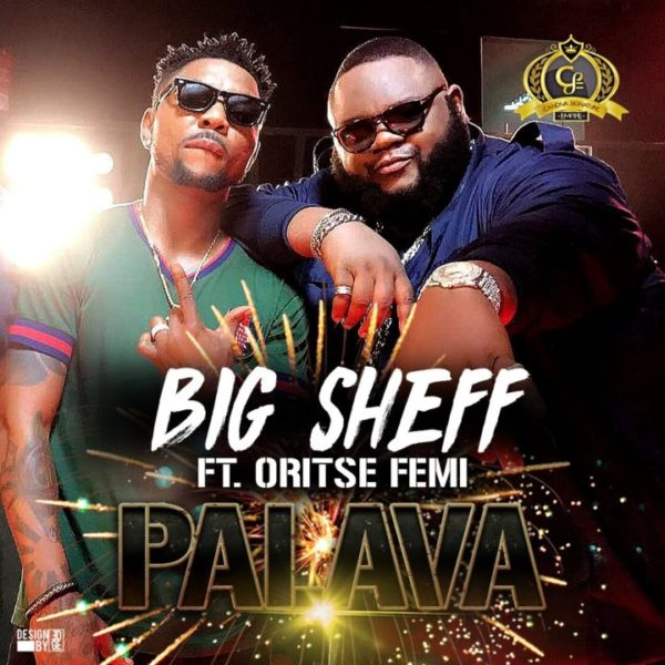 New Music: Big Sheff feat. Oritse Femi – Palava