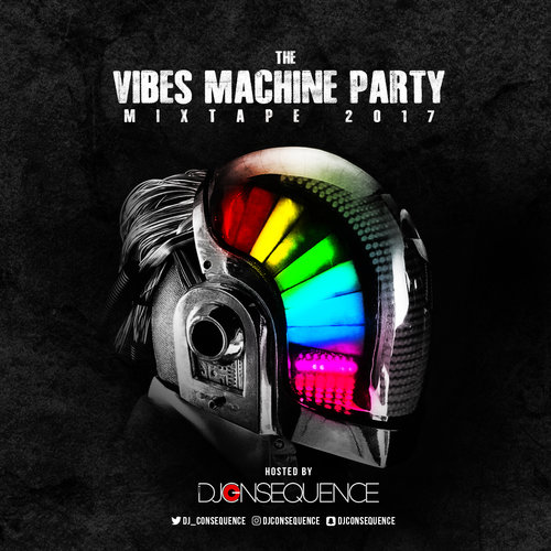 "DJ Consequence celebrates Birthday with New Mixtape ""The Vibes Machine Party Mixtape 2017"" 