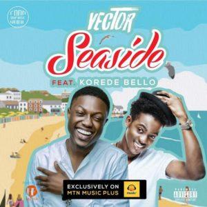 BellaNaija - New Music: Vector feat. Korede Bello - Seaside
