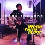 BellaNaija - New Music + Video: Frank Edwards - Wetin You No Fit Do