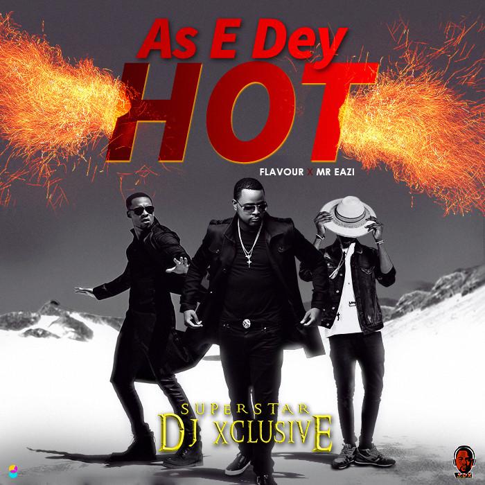 BellaNaija - New Music + Video: DJ Xclusive feat. Flavour & Mr Eazi - As E Dey Hot
