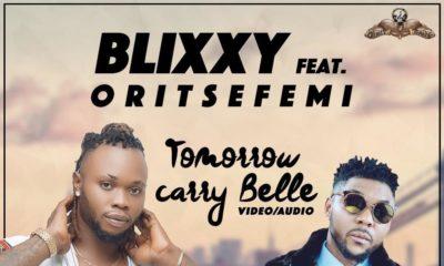 BellaNaija - New Music + Video: Blixxy feat. Oritsefemi - Tomorrow Carry Belle