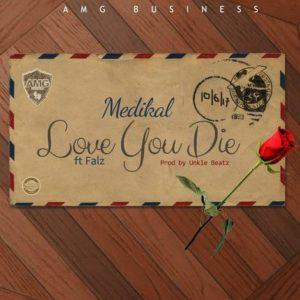 BellaNaija - New Music: Medikal feat. Falz - Love You Die