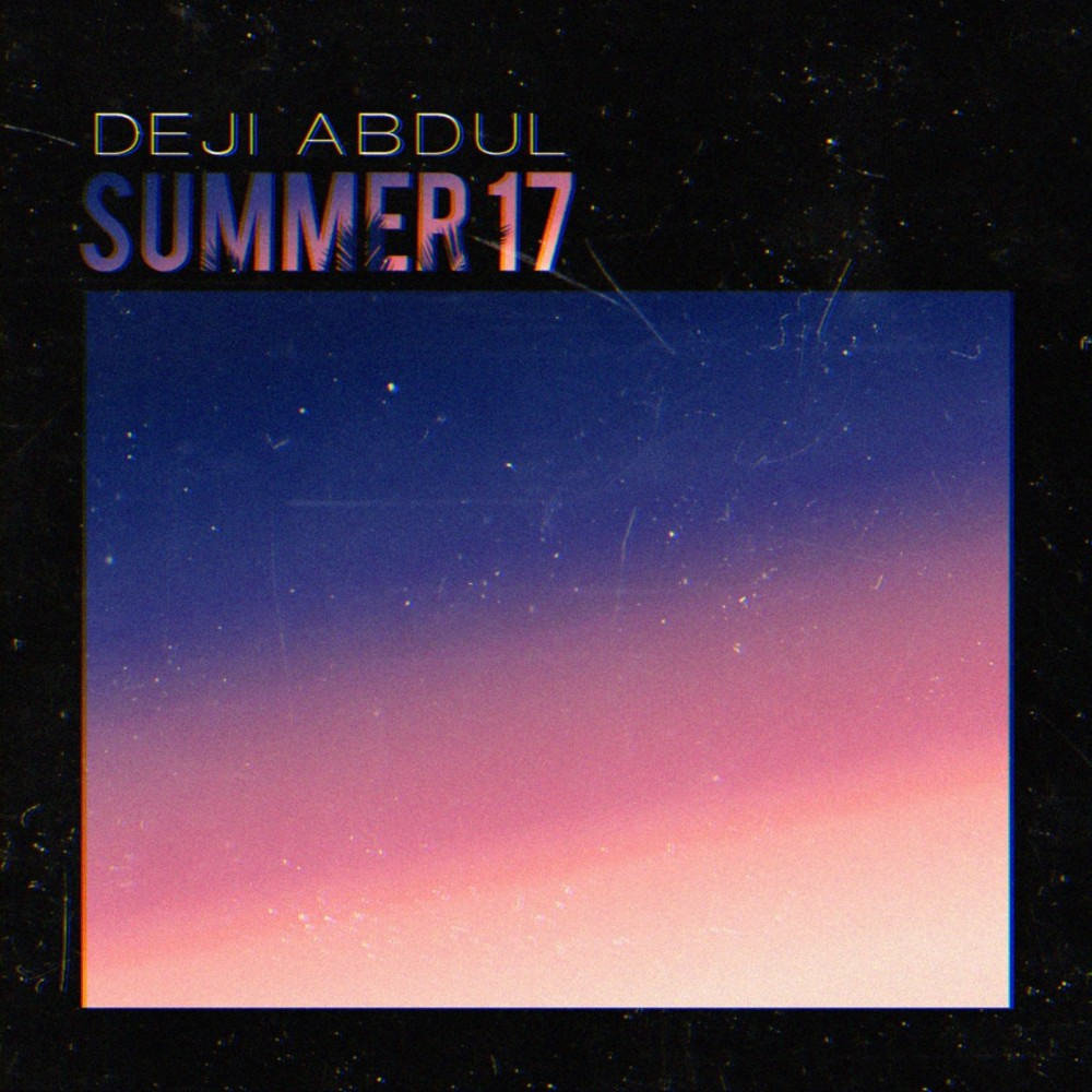 New Music: Deji Abdul – Summer '17