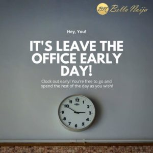 Leave Office Early Day - BellaNaija