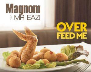 BellaNaija - New Music: Magnom feat. Mr Eazi - Overfeed Me