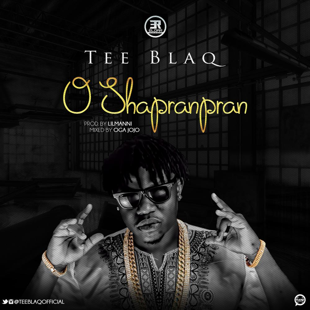 BellaNaija - New Music: Tee Blaq - O Shapranpran