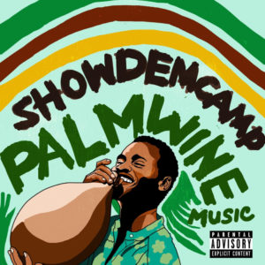"BellaNaija - ShowDemCamp drops Much Anticipated EP ""Palm Wine Music (Vol. 1)"" | Listen on BN"