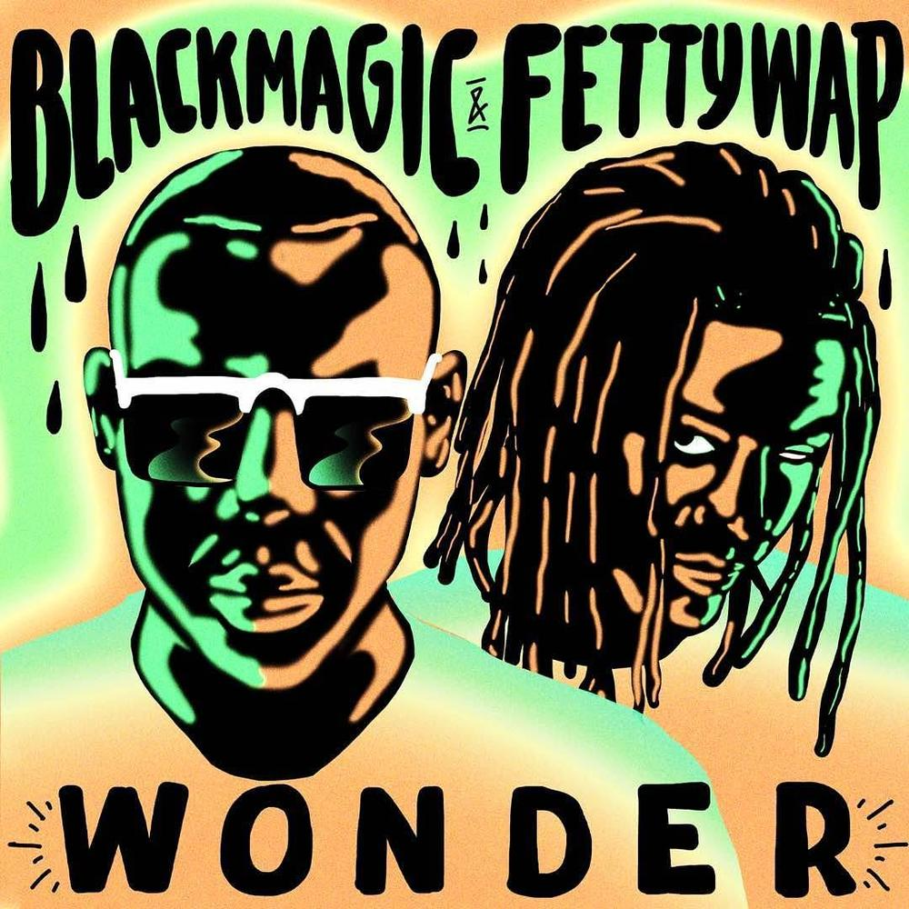 "Blackmagic teams up with Fetty Wap on New Single ""Wonder"" 