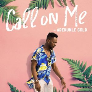 BellaNaija - New Music: Adekunle Gold - Call On Me