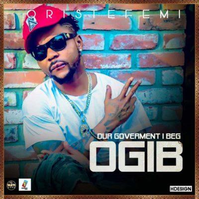 New Music: Oritse Femi – OGIB (Our Government I Beg)