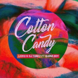 BellaNaija - New Music: Leriq & DJ Tunez feat. Burna Boy - Cotton Candy