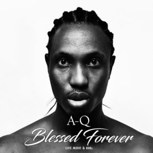 """BellaNaija - A-Q unveils Cover & Tracklist for New Album """"Blessed Forever"""" 