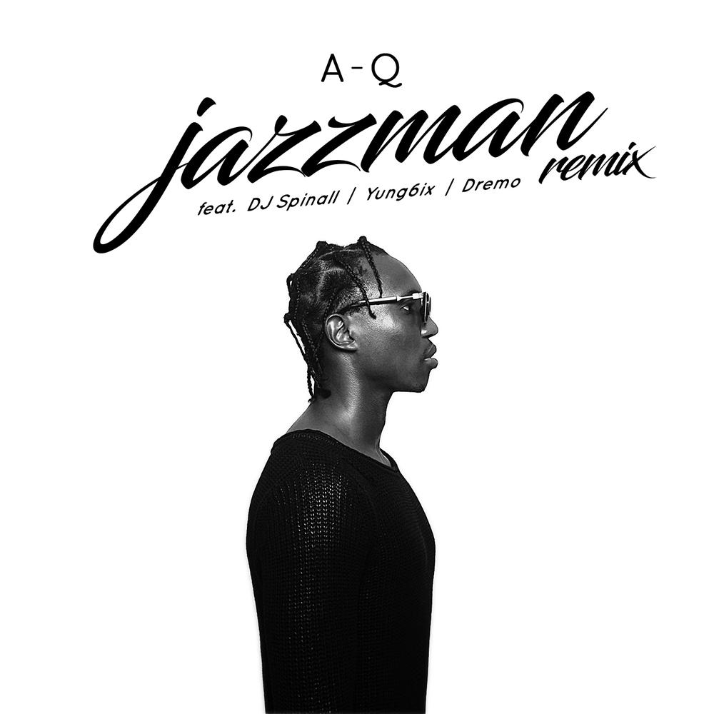 BellaNaija - New Music: A-Q feat. DJ Spinall, Yung6ix & Dremo - Jazzman (Remix)