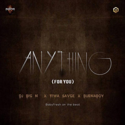 BellaNaija - New Music: DJ Big N feat. Tiwa Savage x Burna Boy - Anything (For You)